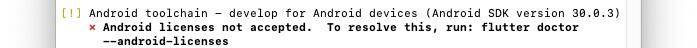 flutter doctor : Android toolchainにチェックがついている
